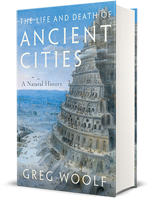 The Life and Death of Ancient Cities by Greg Woolf