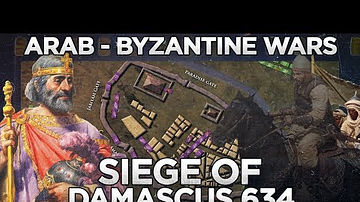 Siege of Damascus 634 - Arab - Byzantine Wars DOCUMENTARY